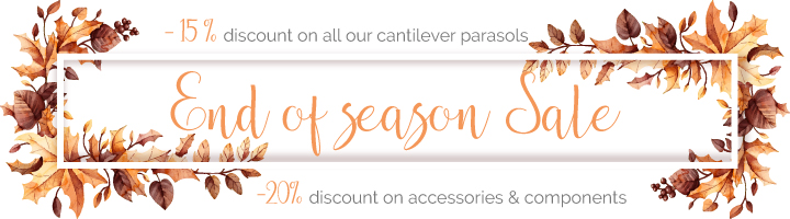 End of season Sale, -15% discount on all our cantilever parasols, -20% discount on accessories and components
